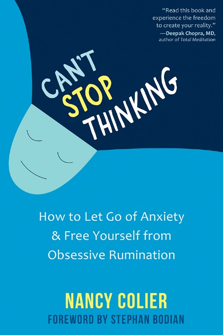Can't Stop Thinking - How to Let Go of Anxiety and Free Yourself from Obsessive Ru...