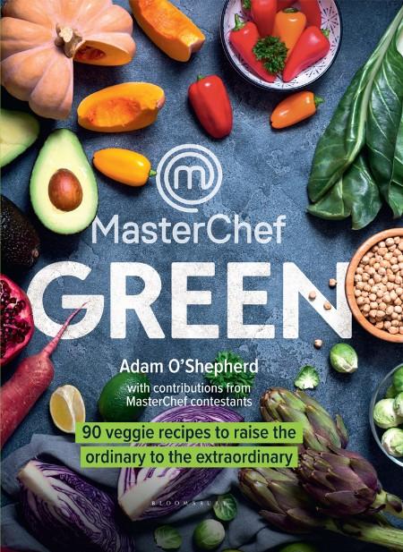 MasterChef Green - 90 Veggie Recipes to Raise the Ordinary to the Extraordinary