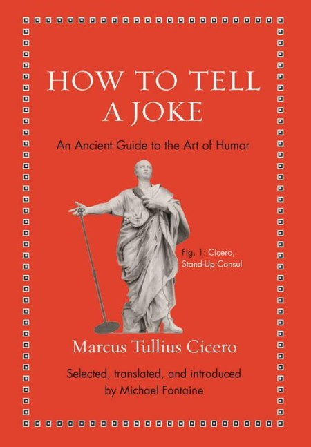 How to Tell a Joke  An Ancient Guide to the Art of Humor by Marcus Tullius Cicero