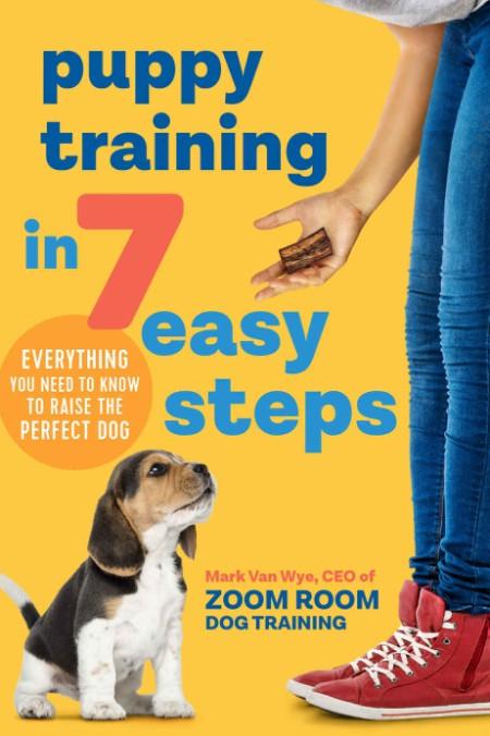 Puppy Training in 7 Easy Steps by Mark Van Wye MOBI