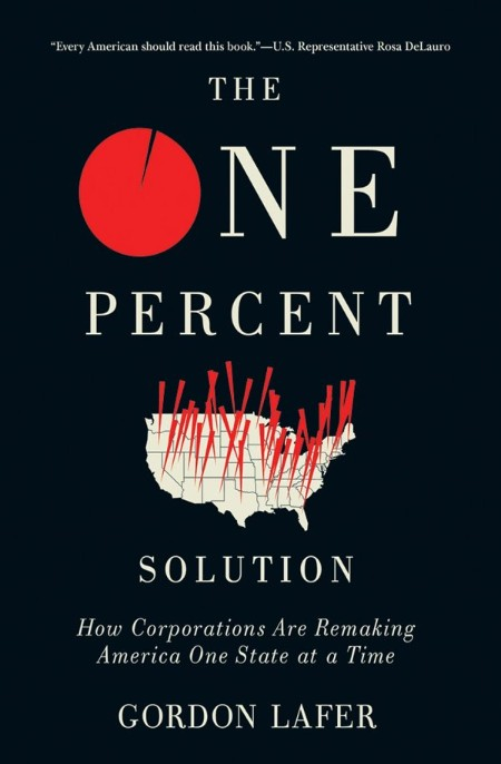 The One Percent Solution  How Corporations are Remaking America One State at a Tim...