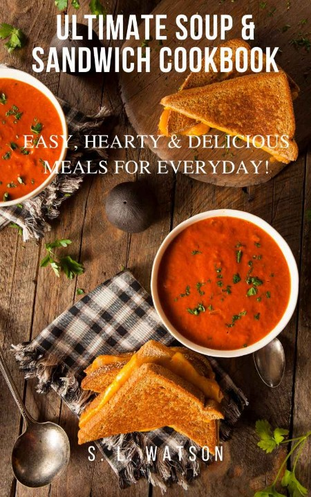 Ultimate Soup & Sandwich Cookbook - Easy, Hearty & Delicious Meals For Everyday! (...
