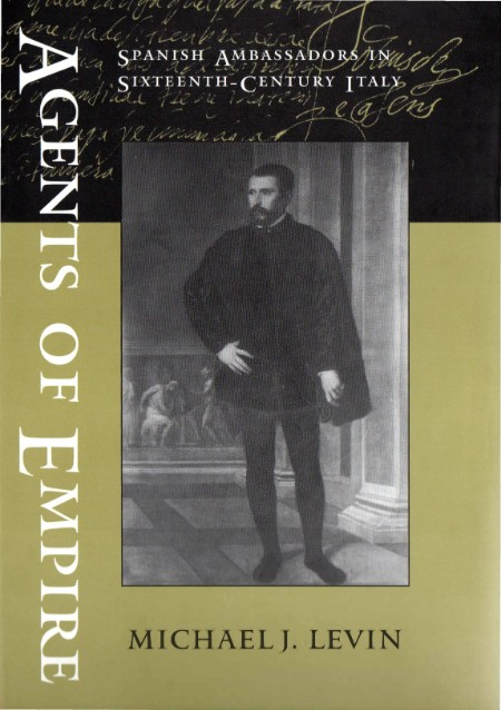 Agents of Empire - Spanish Ambassadors in Sixteenth-Century Italy