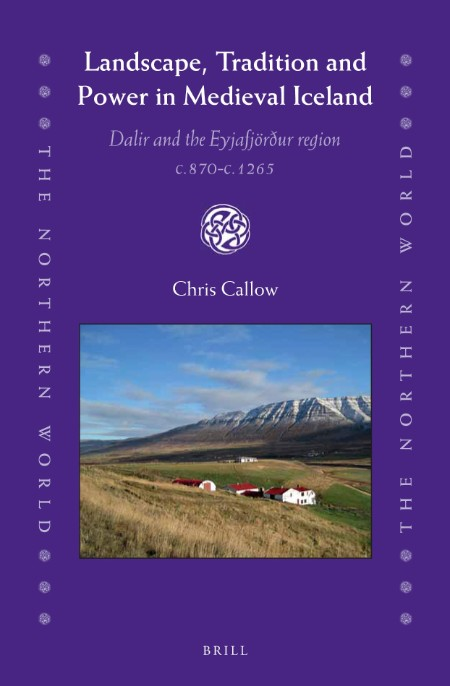 Landscape, Tradition and Power in Medieval Iceland Dalir and the Eyjafjordur regio...