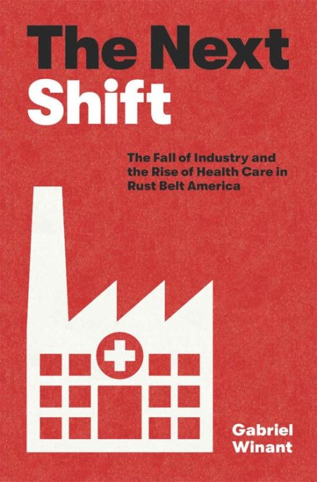 The Next Shift - The Fall of Industry and the Rise of Health Care in Rust Belt Ame...