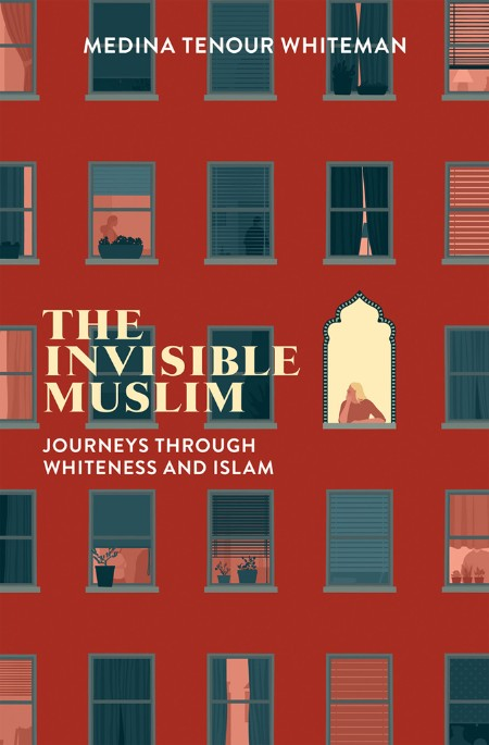 The Invisible Muslim - Journeys Through Whiteness and Islam