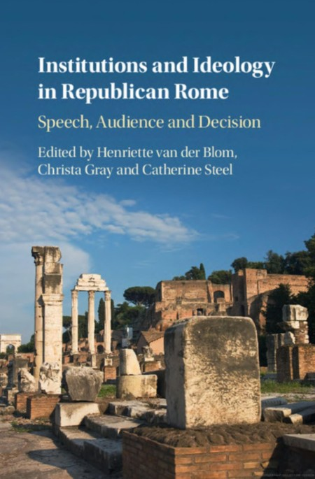 Institutions and Ideology in Republican Rome - Speech, Audience and Decision