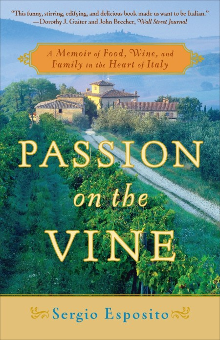 Passion on the Vine - A Memoir of Food, Wine, and Family in the Heart of Italy