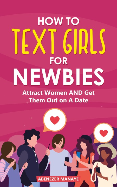 How To Text Girls For Newbies - Attract Women and Get Them Out on A Date