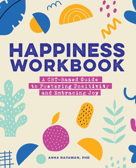 Happiness Workbook - A CBT-Based Guide to Foster Positivity and Embrace Joy
