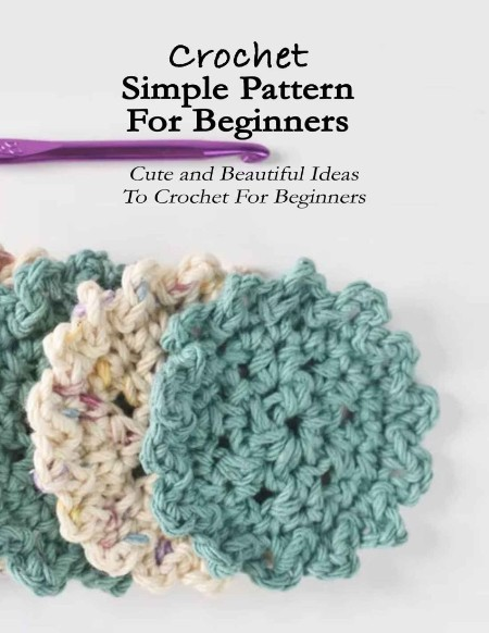 Crochet Simple Pattern For Beginners - Cute and Beautiful Ideas To Crochet For Beg...