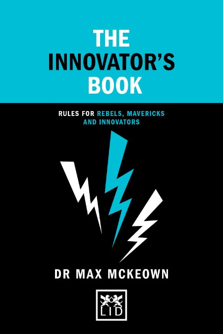 The Innovator's Book - Rules for Rebels, Mavericks and Innovators (Concise Advice)