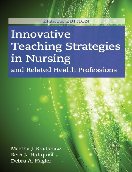 Innovative Teaching Strategies in Nursing and Related Health Professions, 8th Edition