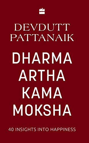 Dharma Artha Kama Moksha - 40 Insights for Happiness