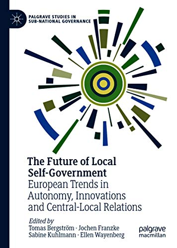 The Future of Local Self-Government - European Trends in Autonomy, Innovations and...