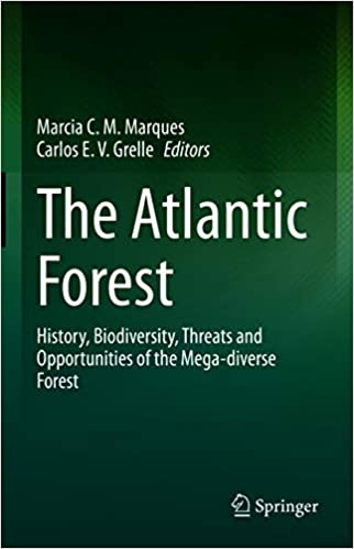 The Atlantic Forest - History, Biodiversity, Threats and Opportunities of the Mega...