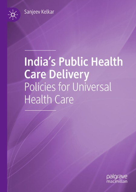 India's Public Health Care Delivery - Policies for Universal Health Care