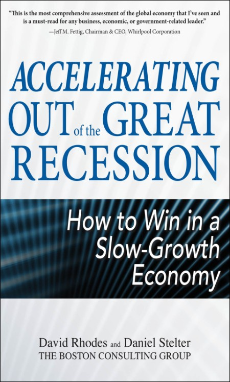 Accelerating out of the Great Recession - How to Win in a Slow-Growth Economy