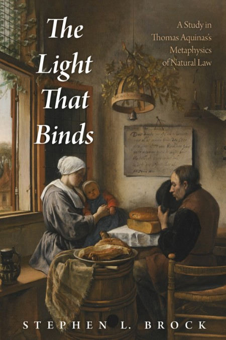 The Light That Binds - A Study in Thomas Aquinas's Metaphysics of Natural Law