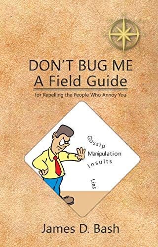 Don ' t Bug Me - A Field Guide for Repelling the People Who Annoy You