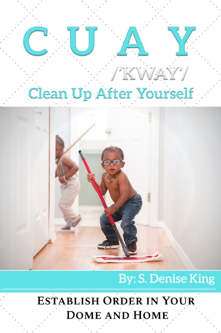 CUAY, Clean Up After Yourself - Establish Order in Your Dome and Home