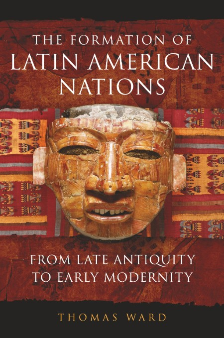 The Formation of Latin American Nations - From Late Antiquity to Early Modernity