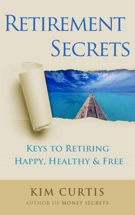 Retirement Secrets - Keys to Retiring Happy, Healthy & Free