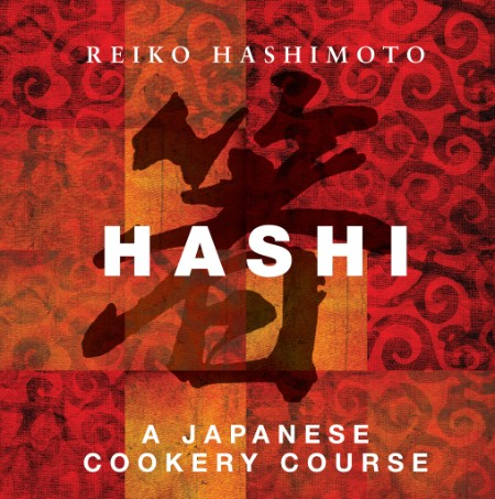 Hashi- A Japanese Cookery Course by Reiko Hashimoto