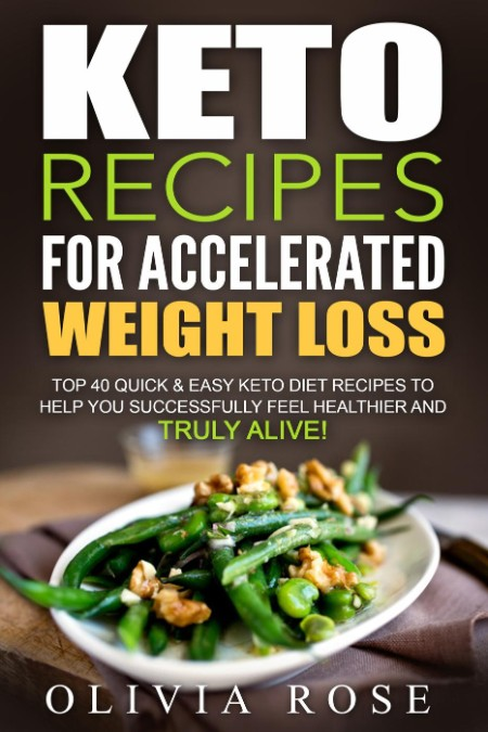 Keto Recipes for Accelerated Weight Loss by Olivia Rose