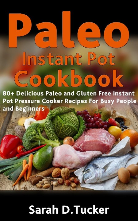 Paleo Instant Pot Cookbook by Sarah D  Tucker