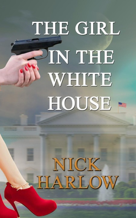 The Girl in the White House by Nick Harlow