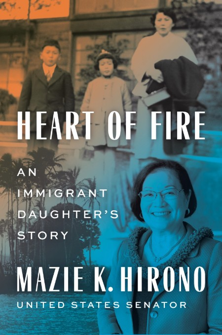 Heart of Fire  An Immigrant Daughter's Story by Mazie K  Hirono