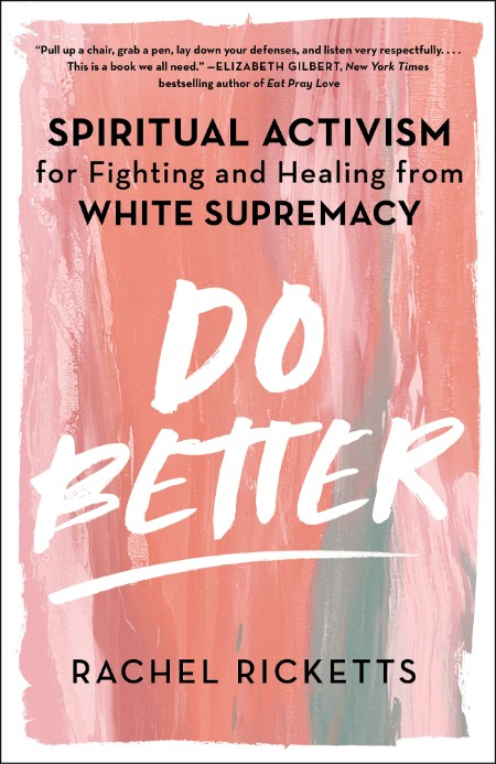 Do Better  Spiritual Activism for Fighting and Healing from White Supremacy by Rac...