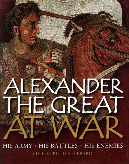 Alexander the Great at War - His Army - His Battles - His Enemies