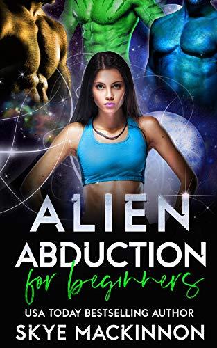 Alien Abduction for Beginners by Skye MacKinnon