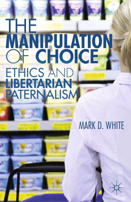 The Manipulation of Choice by Mark D  White