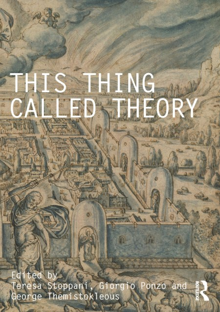 This Thing Called Theory by Teresa Stoppani
