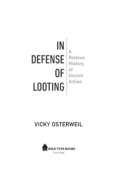 In Defense Of Looting A Riotous History Of Uncivil Action