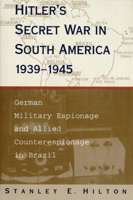 Hitlers Secret War In South America 1939-1945
