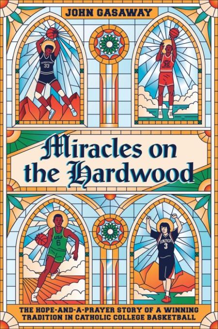 Miracles on the Hardwood by John Gasaway