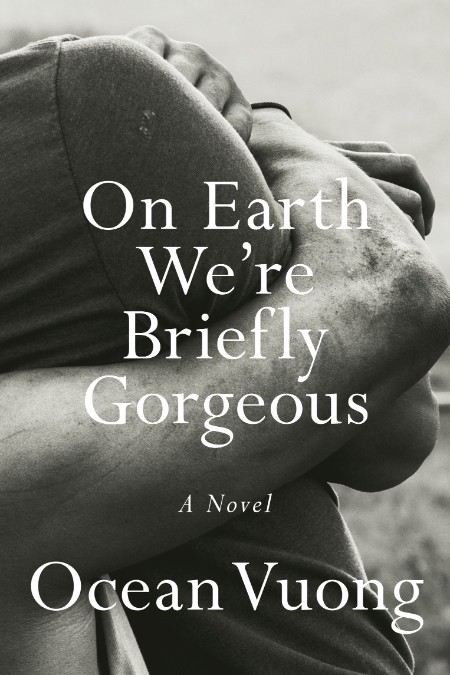 On Earth We re Briefly Gorgeous Ocean Vuong
