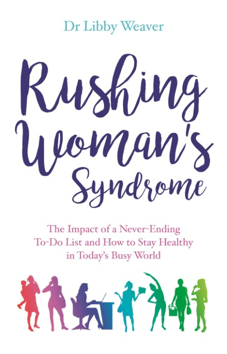 Rushing Womans Syndrome The Impact Of A Never Ending To Do List And How To Stay He...