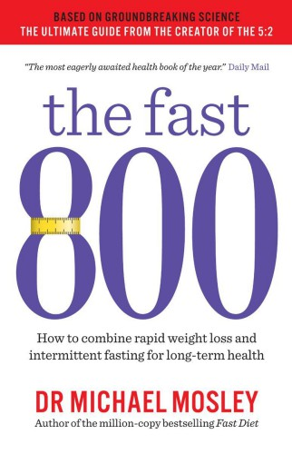 The Fast 800 How to Combine Rapid Weight Loss and Intermittent Fasting for Long Term Health