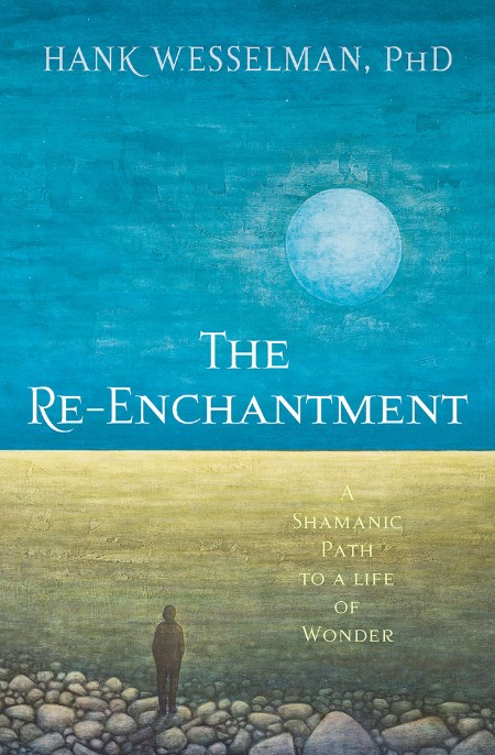 The Re Enchantment A Shamanic Path To A Life Of Wonder