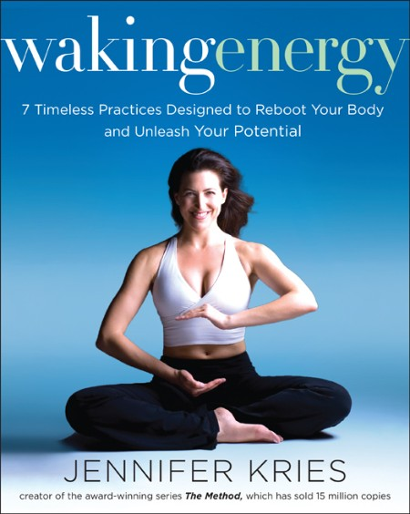Waking Energy 7 Timeless Practices Designed To Reboot Your Body And Unleash Your P...