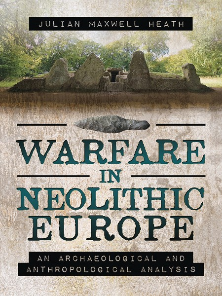 Warfare In Neolithic Europe An Archaeological And Anthropological Analysis