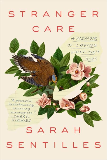 Stranger Care  A Memoir of Loving What Isn't Ours by Sarah Sentilles