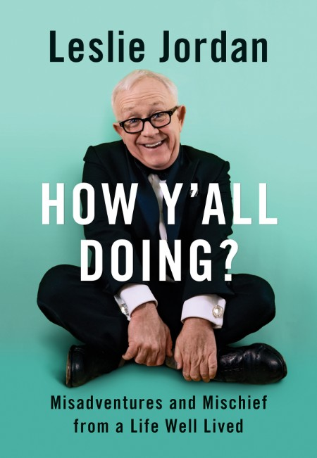 How Y'all Doing  Misadventures and Mischief from a Life Well Lived by Leslie Jordan