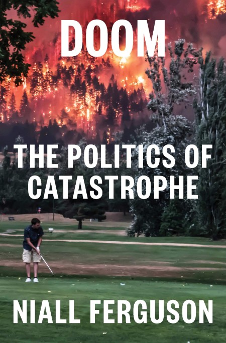 Doom  The Politics of Catastrophe by Niall Ferguson