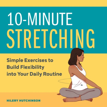 10 Minute Stretching Simple Exercises To Build Flexibility Into Your Daily Routine